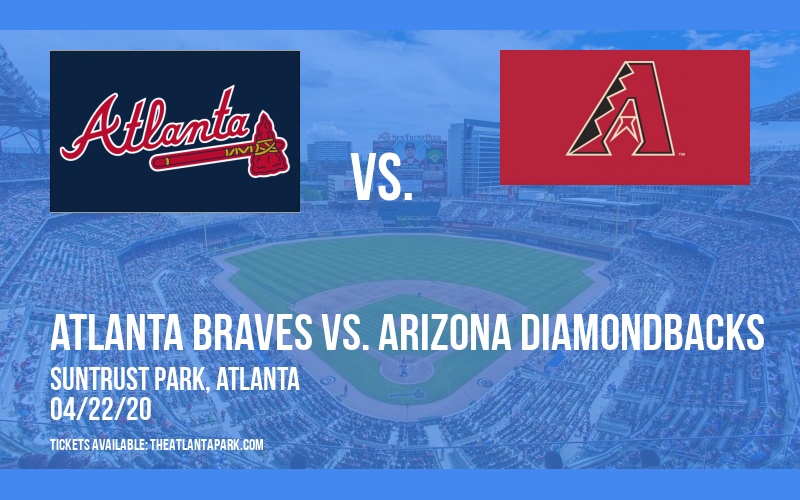 Atlanta Braves vs. Arizona Diamondbacks [POSTPONED] at Truist Park