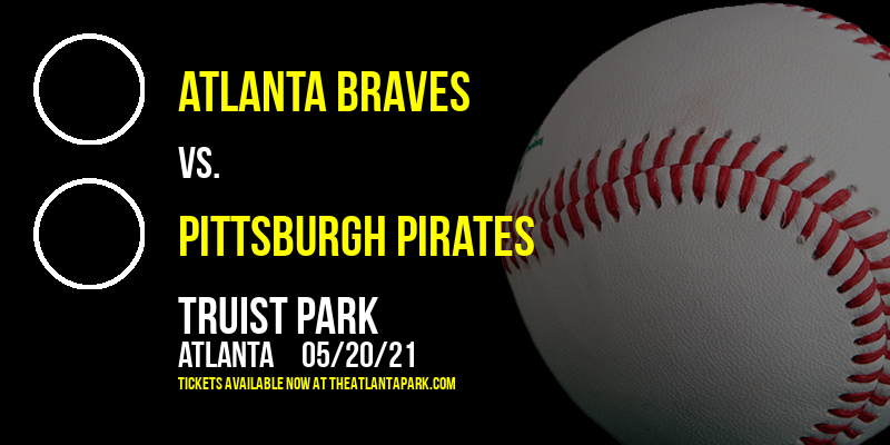 Atlanta Braves vs. Pittsburgh Pirates at Truist Park