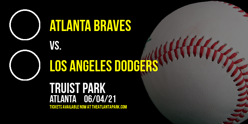Atlanta Braves vs. Los Angeles Dodgers at Truist Park