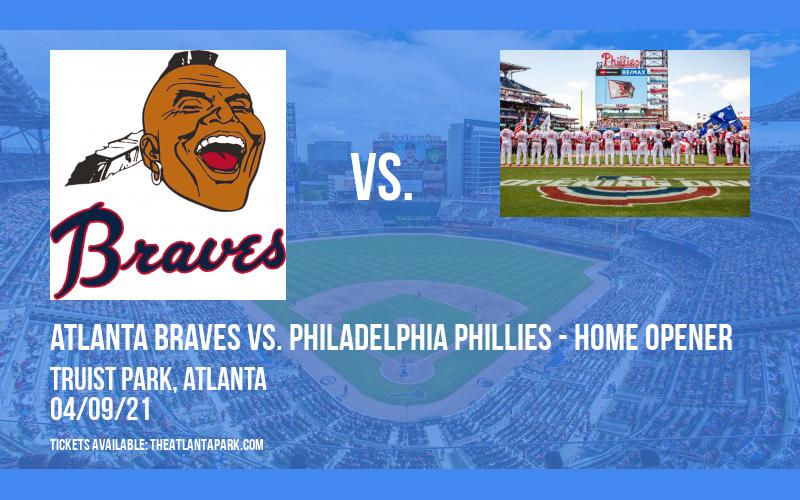 Atlanta Braves vs. Philadelphia Phillies - Home Opener at Truist Park
