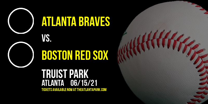 Atlanta Braves vs. Boston Red Sox at Truist Park