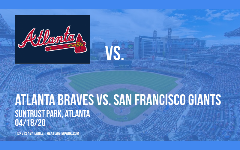 Atlanta Braves vs. San Francisco Giants [POSTPONED] at Truist Park
