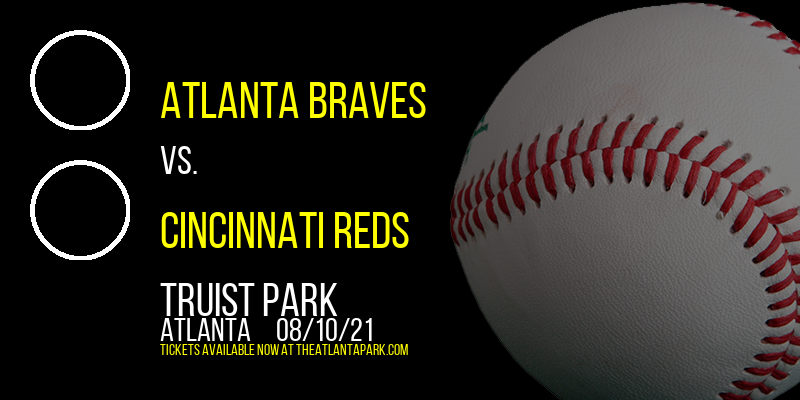 Atlanta Braves vs. Cincinnati Reds at Truist Park
